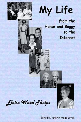 My Life from the Horse and Buggy to the Internet Eloise Ward Phelps
