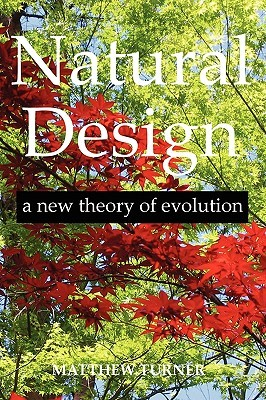 Natural Design: A New Theory of Evolution  by  Matthew Turner