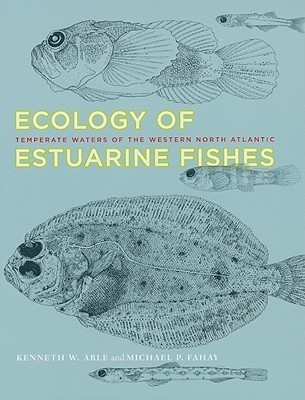 Ecology of Estuarine Fishes: Temperate Waters of the Western North Atlantic Kenneth W. Able