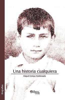 Una Historia Cualquiera  by  Miguel Estepa Maldonado