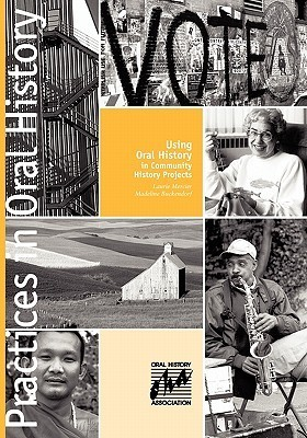Using Oral History in Community History Projects  by  Laurie Mercier
