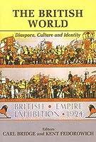 The British World: Diaspora, Culture and Identity Carl Bridge