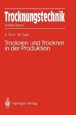 Trocknungstechnik: Dritter Band Trocknen Und Trockner in Der Produktion Karl Krvll