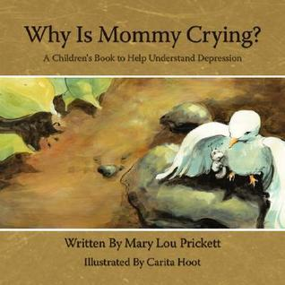 Why Is Mommy Crying?: A Childrens Book to Help Understand Depression  by  Mary Lou Prickett
