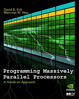 Programming Massively Parallel Processors: A Hands-On Approach  by  David B. Kirk