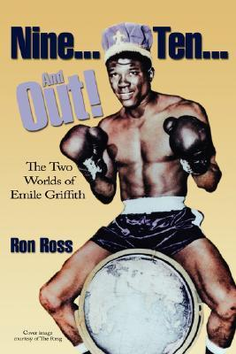 Nine... Ten... and Out!: The Two Worlds of Emile Griffith Ron Ross