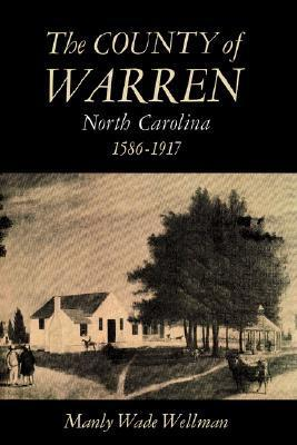 The County of Warren, North Carolina, 1586-1917  by  Manly Wade Wellman