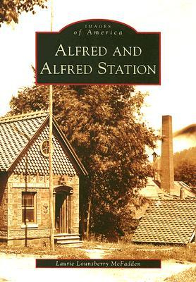 Alfred and Alfred Station (Images of America Series)  by  Laurie Lounsberry McFadden