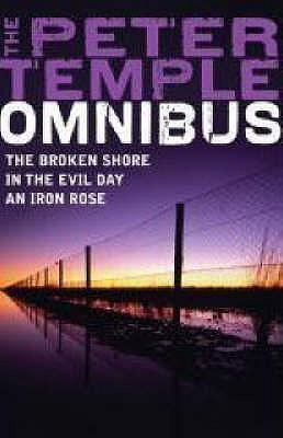 The Peter Temple Omnibus: The Broken Shore / In the Evil Day / An Iron Rose Peter Temple