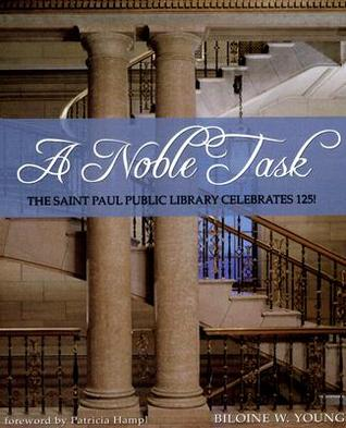 A Noble Task: The Saint Paul Public Library Celebrates 125!  by  Biloine Young