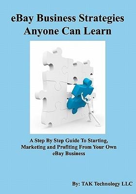 Ebay Business Strategies Anyone Can Learn  by  Tak Technology Llc