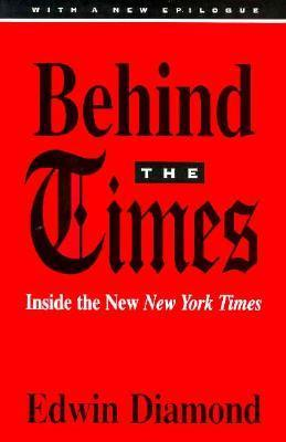 Behind the Times: Inside the New New York Times Edwin Diamond