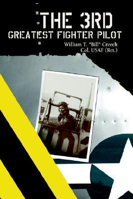 The 3rd Greatest Fighter Pilot  by  William T. Creech