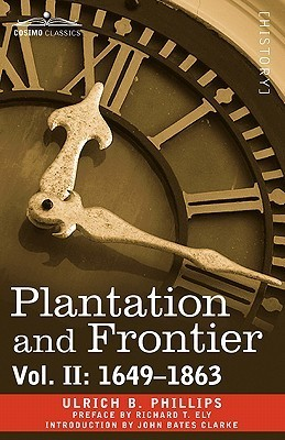 Plantation and Frontier, Vol. II: 1649-1863  by  Ulrich Bonnell Phillips