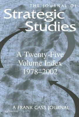 Journal of Strategic Studies: A Twenty-Five Volume Index 1978-2002 Sylvia Potter