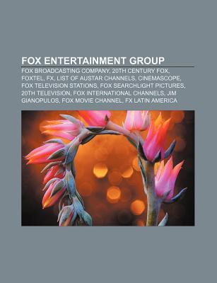Fox Entertainment Group: Fox Broadcasting Company, 20th Century Fox, Foxtel, Fx, List of Austar Channels, Cinemascope, Fox Television Stations  by  Books LLC