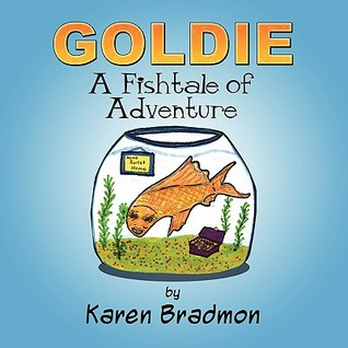 Goldie: A Fishtale of Adventure Karen Bradmon
