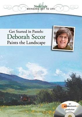 Get Started in Pastels: Deborah Secor Paints the Landscape  by  Deborah Secor