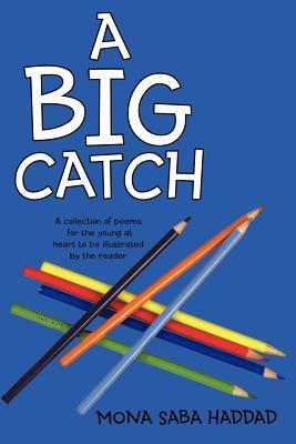A Big Catch: A Collection of Poems for the Young at Heart to Be Illustrated  by  the Reader by Mona Saba Haddad