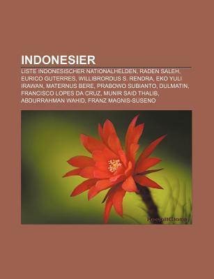 Indonesier: Liste Indonesischer Nationalhelden, Raden Saleh, Eurico Guterres, Willibrordus S. Rendra, Eko Yuli Irawan, Maternus Be Books LLC