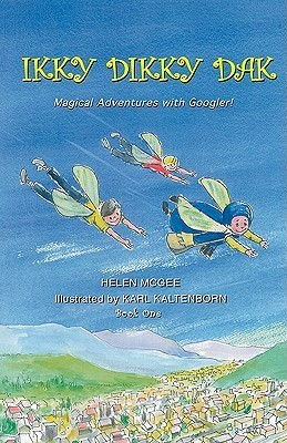 Ikky Dikky Dak: Magical Adventures with Googler! Book One  by  Helen Mcgee