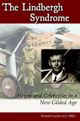 The Lindbergh Syndrome: Heroes and Celebrities in a New Gilded Age Robert, Lockwood Mills