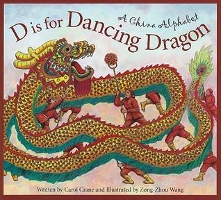 D Is for Dancing Dragon: A China Alphabet Carol Crane