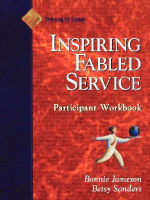 Fabled Service, Includes: Trainers Guide, Participant Workbook, 4 Activity Posters, 1 Copy Of Fabled Service:  Ordinary Acts, Extraordinary Outcomes  by  Bonnie Jameson
