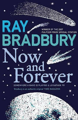Now And Forever: Somewhere A Band Is Playing & Leviathan 99  by  Ray Bradbury