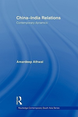 China-India Relations: Contemporary Dynamics Athwal Amardeep