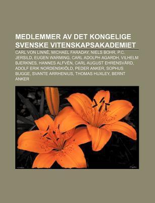 Medlemmer AV Det Kongelige Svenske Vitenskapsakademiet: Carl Von Linn , Michael Faraday, Niels Bohr, P.C. Jersild, Eugen Warming  by  Source Wikipedia