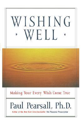 Wishing Well: Making Your Every Wish Come True Paul Pearsall