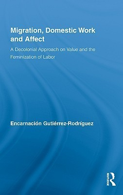 Migration, Domestic Work and Affect: A Decolonial Approach on Value and the Feminization of Labor Rodriguez Encar