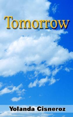Tomorrow  by  Yolanda Cisneroz