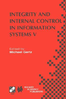 Integrity and Internal Control in Information Systems V (IFIP Advances in Information and Communication Technology) (v. 5)  by  Michael Gertz