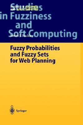 Fuzzy Probabilities and Fuzzy Sets for Web Planning James J. Buckley