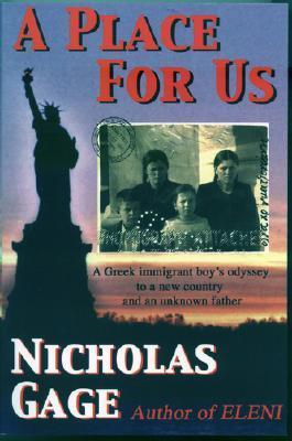 A Place for Us: A Greek Immigrant Boys Odyssey to a New Country and an Unknown Father Nicholas Gage