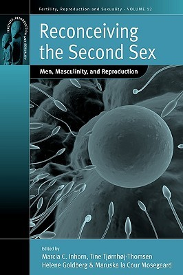 Reconceiving the Second Sex: Men, Masculinity, and Reproduction  by  Marcia C. Inhorn