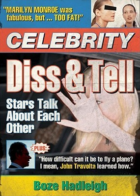 Celebrity Diss and Tell: Stars Talk About Each Other  by  Boze Hadleigh