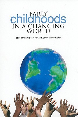 Early Childhoods in a Changing World Margaret M. Clark