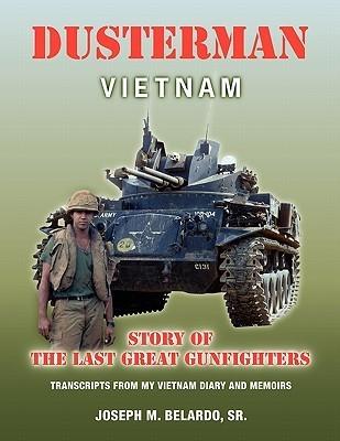 Dusterman: Vietnam: Story of the Last Great Gunfighters Joseph M. Belardo Sr.