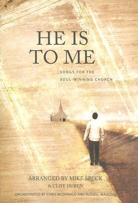 He Is to Me: Songs for the Soul-Winning Church Chris McDonald