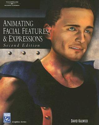Animating Facial Features & Expressions [With CDROM] David Kalwick