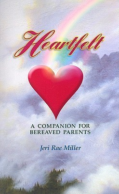 Heartfelt: A Companion for Bereaved Parents  by  Jeri Rae Miller