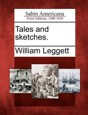 Tales and Sketches.  by  William Leggett