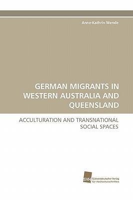 German Migrants in Western Australia and Queensland  by  Anne-Kathrin Wende