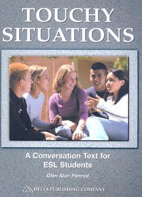 Touchy Situations: A Conversation Text for ESL Students  by  Glen Alan Penrod