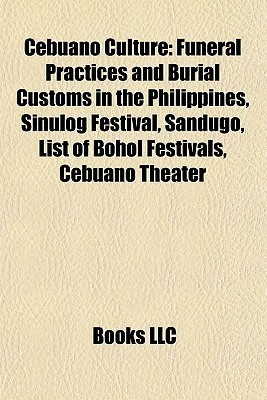Cebuano Culture: Funeral Practices and Burial Customs in the Philippines, Sinulog Festival, Sandugo, List of Bohol Festivals, Cebuano Theater Books LLC