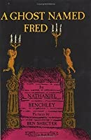 A Ghost Named Fred  by  Nathaniel Benchley