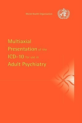 Multiaxial Presentation of the ICD-10 for Use in Adult Psychiatry  by  World Health Organisation